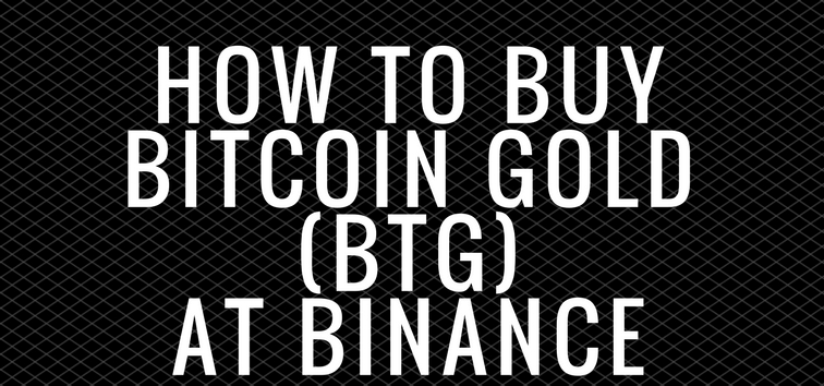 How to Buy Bitcoin Gold at Binance (BTG)